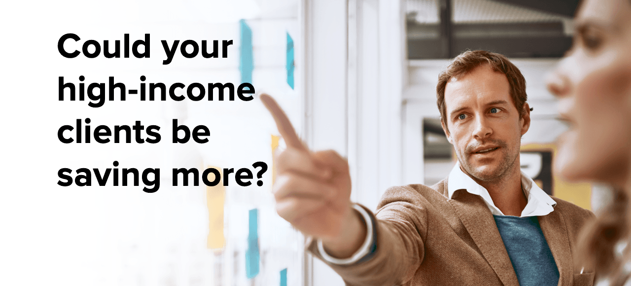 Could your high-income clients be saving more?
